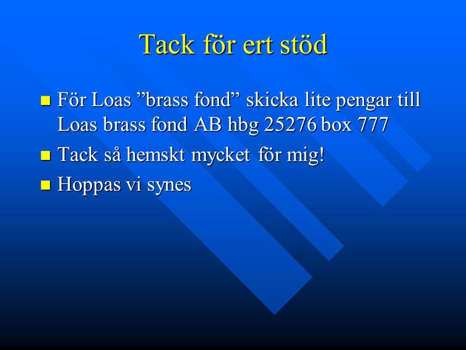 """Tack för ert stöd För Loas """"brass fond"""" skicka lite pengar till Loas brass fond AB hbg 25276 box 777 För Loas """"brass fond"""" skicka lite pengar till Loa"""