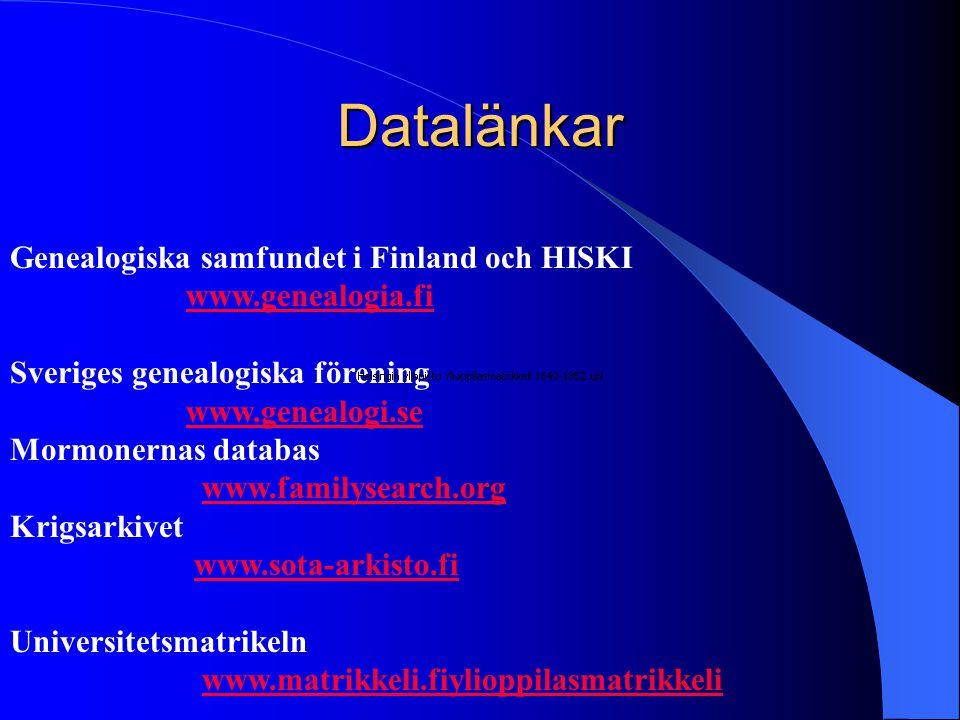 Datalänkar Genealogiska samfundet i Finland och HISKI www.genealogia.fi Sveriges genealogiska förening www.genealogi.se Mormonernas databas www.familysearch.org Krigsarkivet www.sota-arkisto.fi Universitetsmatrikeln www.matrikkeli.fiylioppilasmatrikkeli