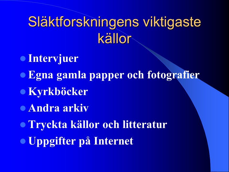 Släktforskningens viktigaste källor Intervjuer Egna gamla papper och fotografier Kyrkböcker Andra arkiv Tryckta källor och litteratur Uppgifter på Internet