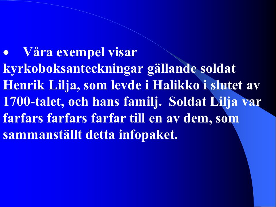  Våra exempel visar kyrkoboksanteckningar gällande soldat Henrik Lilja, som levde i Halikko i slutet av 1700-talet, och hans familj. Soldat Lilja var