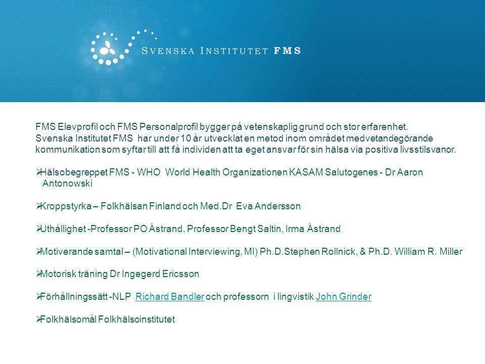 FMS Elevprofil och FMS Personalprofil bygger på vetenskaplig grund och stor erfarenhet. Svenska Institutet FMS har under 10 år utvecklat en metod inom