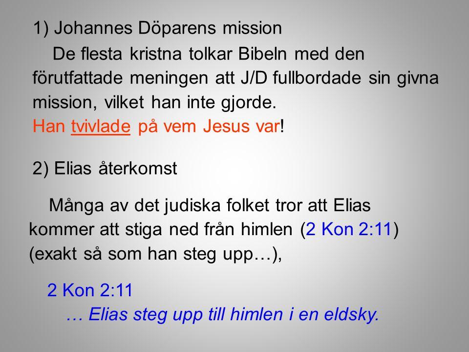 2) Elias återkomst 2 Kon 2:11 … Elias steg upp till himlen i en eldsky. 1) Johannes Döparens mission Många av det judiska folket tror att Elias kommer