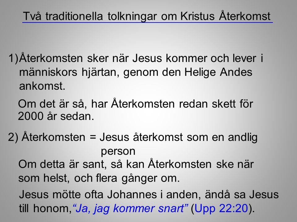 """Två traditionella tolkningar om Kristus Återkomst Jesus mötte ofta Johannes i anden, ändå sa Jesus till honom,""""Ja, jag kommer snart"""" (Upp 22:20). Om d"""