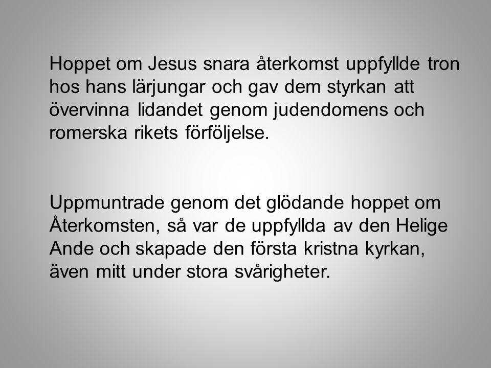 Hoppet om Jesus snara återkomst uppfyllde tron hos hans lärjungar och gav dem styrkan att övervinna lidandet genom judendomens och romerska rikets för