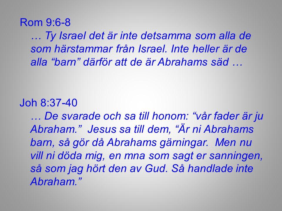 Joh 8:37-40 … De svarade och sa till honom: vår fader är ju Abraham. Jesus sa till dem, Är ni Abrahams barn, så gör då Abrahams gärningar.