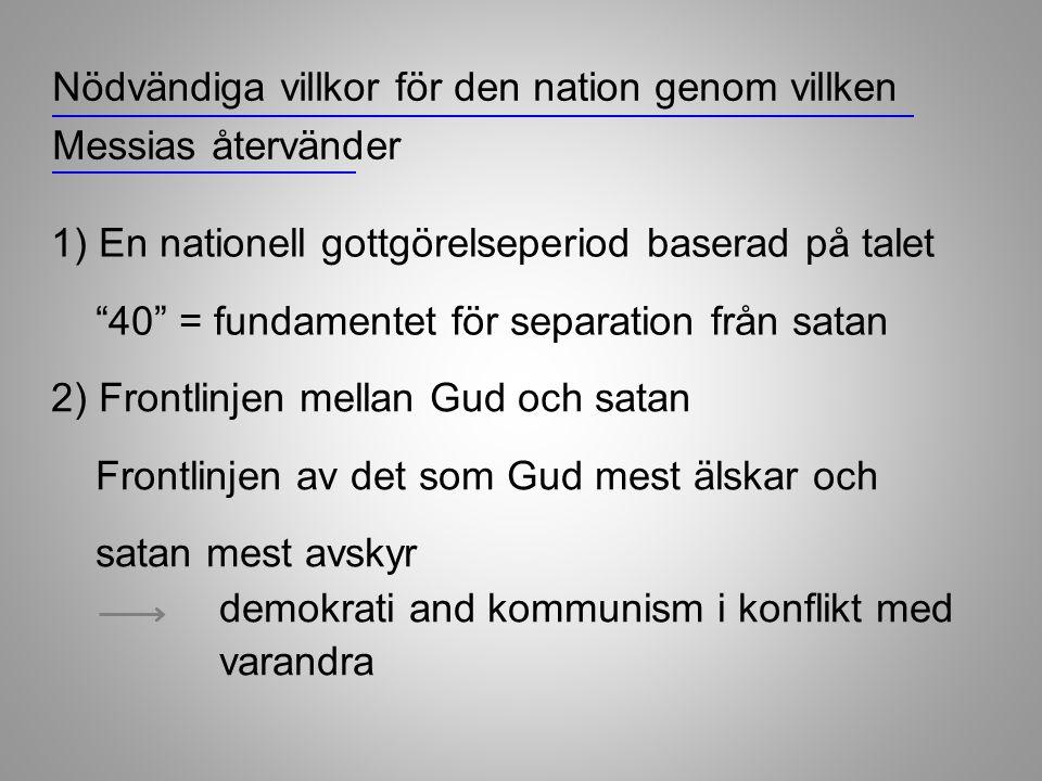 """1) En nationell gottgörelseperiod baserad på talet """"40"""" = fundamentet för separation från satan Nödvändiga villkor för den nation genom villken Messia"""