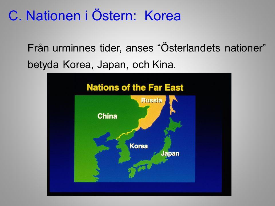 """C. Nationen i Östern: Korea Från urminnes tider, anses """"Österlandets nationer"""" betyda Korea, Japan, och Kina."""
