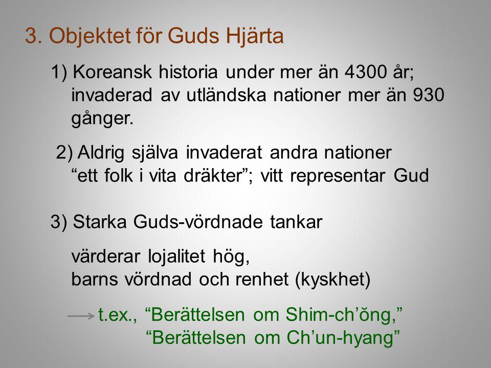3. Objektet för Guds Hjärta 1) Koreansk historia under mer än 4300 år; invaderad av utländska nationer mer än 930 gånger. 2) Aldrig själva invaderat a