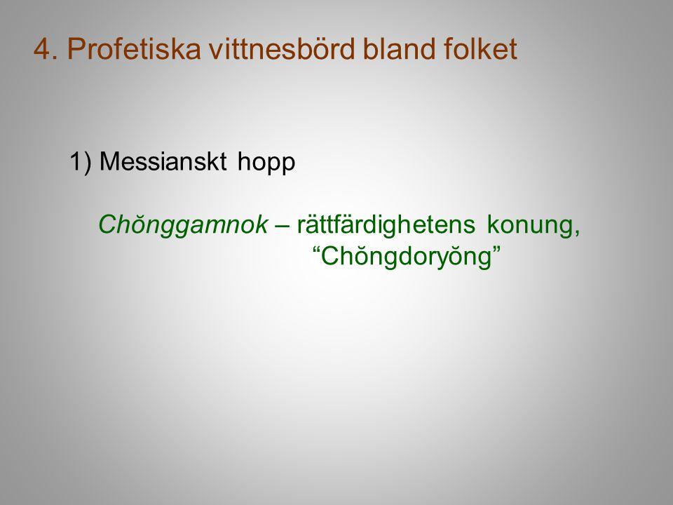 """4. Profetiska vittnesbörd bland folket 1) Messianskt hopp Chŏnggamnok – rättfärdighetens konung, """"Chŏngdoryŏng"""""""