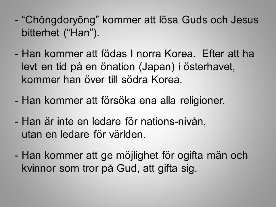 """-""""Chŏngdoryŏng"""" kommer att lösa Guds och Jesus bitterhet (""""Han""""). -Han kommer att födas I norra Korea. Efter att ha levt en tid på en önation (Japan)"""
