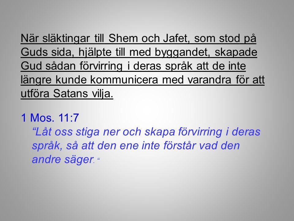 """1 Mos. 11:7 """"Låt oss stiga ner och skapa förvirring i deras språk, så att den ene inte förstår vad den andre säger. """" När släktingar till Shem och Jaf"""
