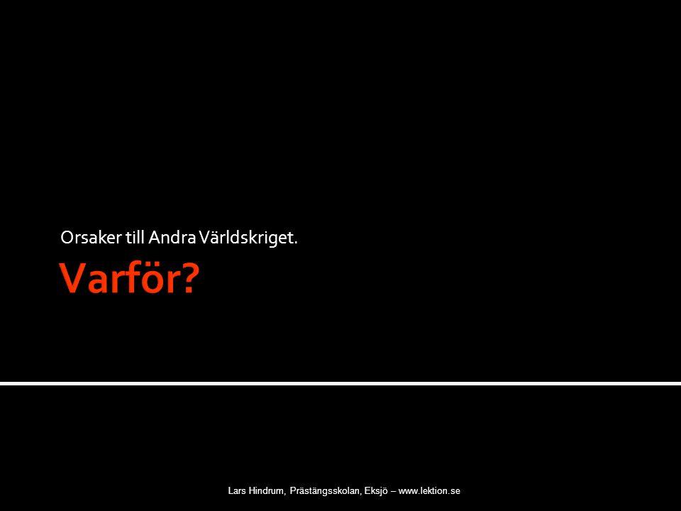 Orsaker till Andra Världskriget. Lars Hindrum, Prästängsskolan, Eksjö – www.lektion.se