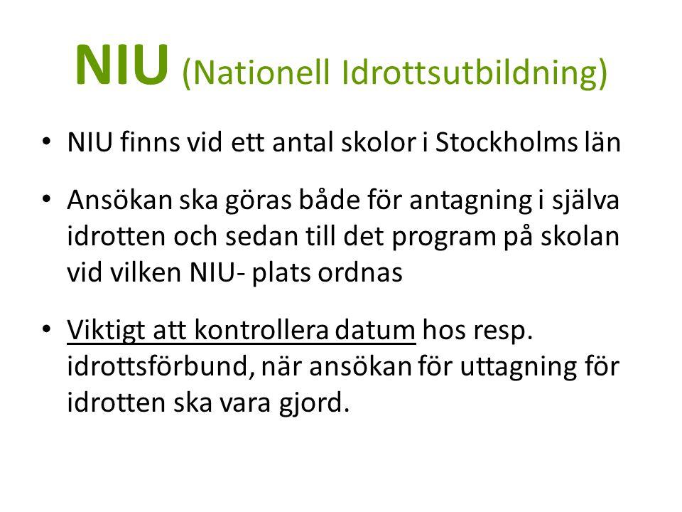 NIU (Nationell Idrottsutbildning) NIU finns vid ett antal skolor i Stockholms län Ansökan ska göras både för antagning i själva idrotten och sedan till det program på skolan vid vilken NIU- plats ordnas Viktigt att kontrollera datum hos resp.