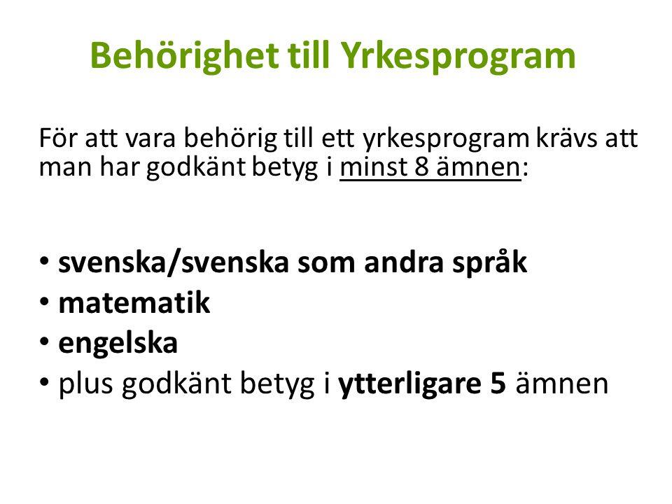 Behörighet till Yrkesprogram För att vara behörig till ett yrkesprogram krävs att man har godkänt betyg i minst 8 ämnen: svenska/svenska som andra språk matematik engelska plus godkänt betyg i ytterligare 5 ämnen