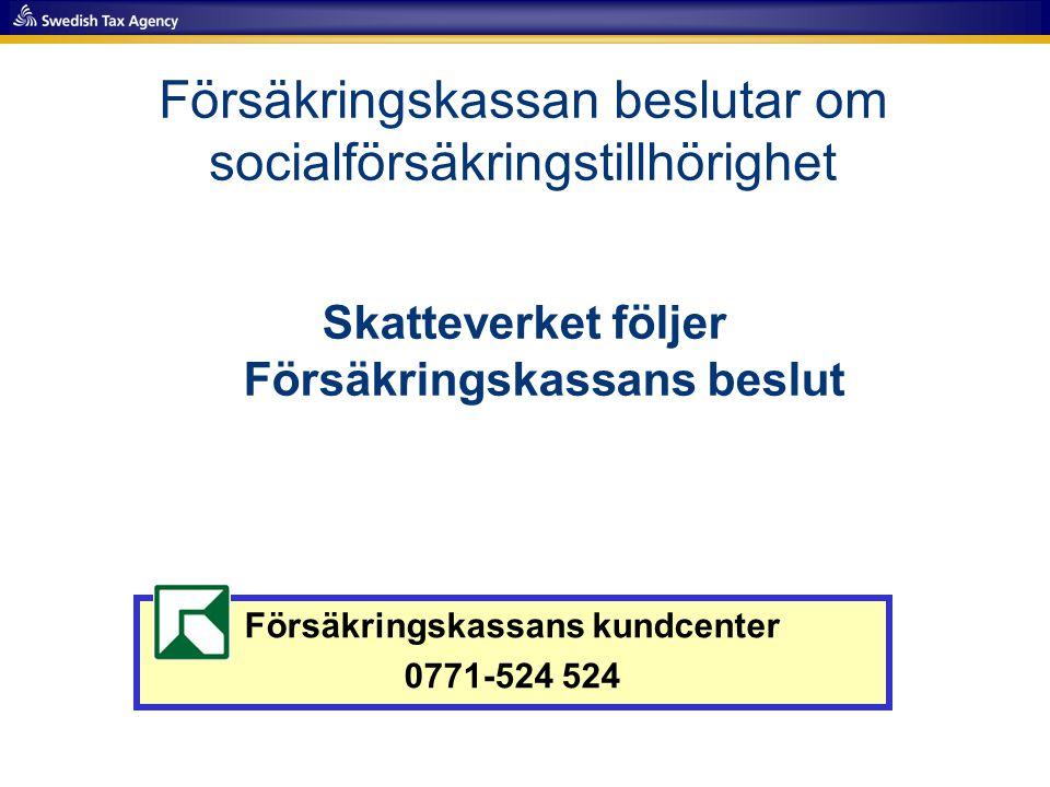 Försäkringskassan beslutar om socialförsäkringstillhörighet Skatteverket följer Försäkringskassans beslut Försäkringskassans kundcenter 0771-524 524