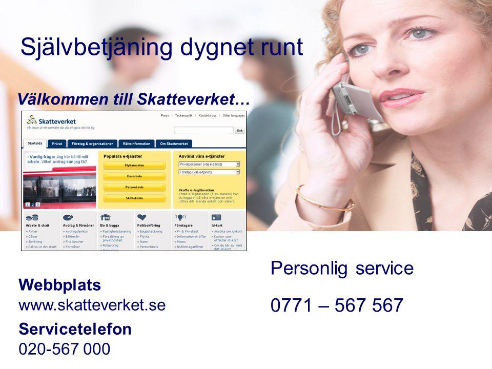 Självbetjäning dygnet runt Webbplats www.skatteverket.se Servicetelefon 020-567 000 0771 – 567 567 Personlig service Välkommen till Skatteverket…