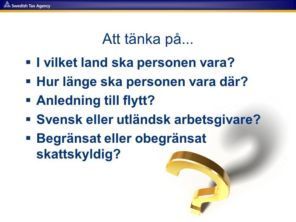 Att tänka på...  I vilket land ska personen vara?  Hur länge ska personen vara där?  Anledning till flytt?  Svensk eller utländsk arbetsgivare? 