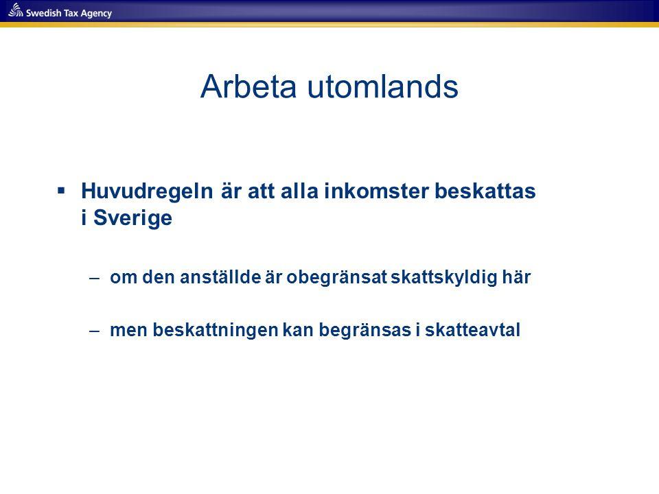 Arbeta utomlands - kortare tid än 6 månader  Då ska du betala skatt för dina utlandsinkomster i Sverige och din utländska skatt räknas av –skatteavtal (183-dagars regeln) –avräkningslagen