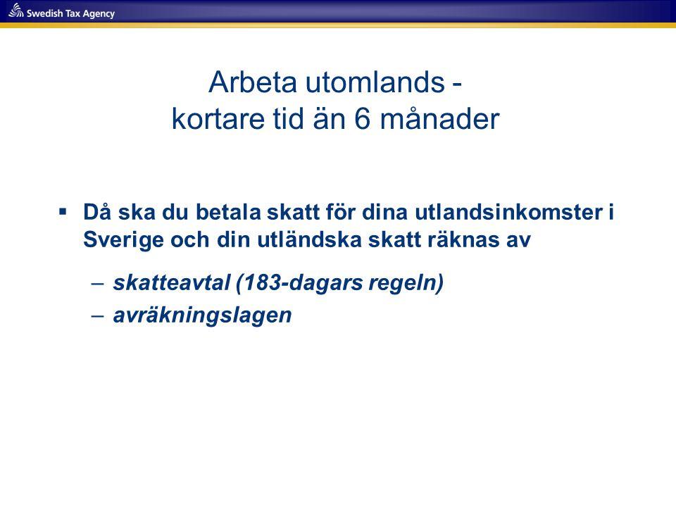 Arbeta utomlands - kortare tid än 6 månader  Då ska du betala skatt för dina utlandsinkomster i Sverige och din utländska skatt räknas av –skatteavta