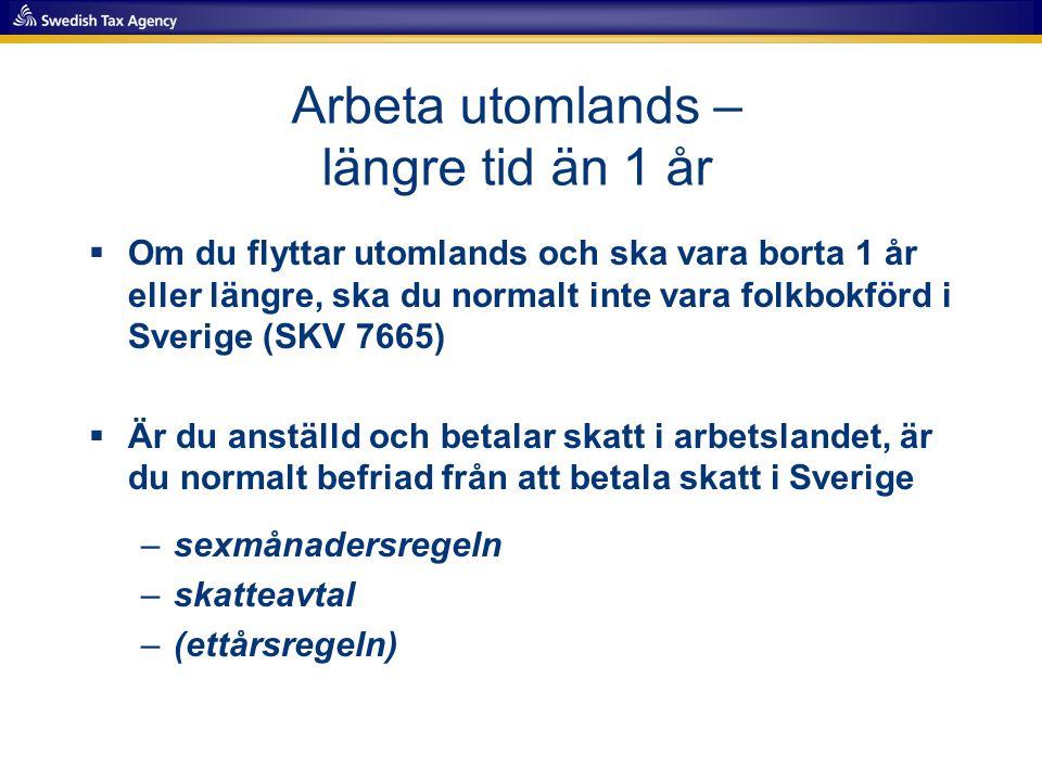 Arbeta utomlands – längre tid än 1 år  Om du flyttar utomlands och ska vara borta 1 år eller längre, ska du normalt inte vara folkbokförd i Sverige (