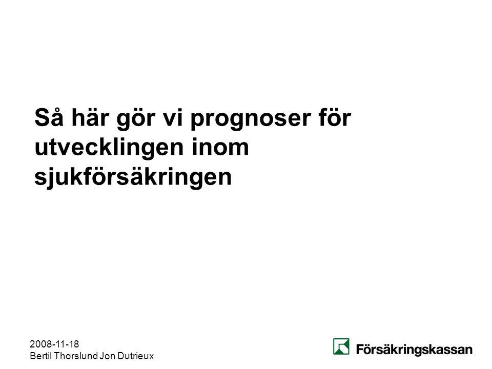 2008-11-18 Bertil Thorslund Jon Dutrieux Så här gör vi prognoser för utvecklingen inom sjukförsäkringen