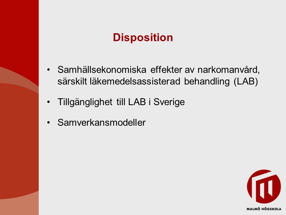 Disposition Samhällsekonomiska effekter av narkomanvård, särskilt läkemedelsassisterad behandling (LAB) Tillgänglighet till LAB i Sverige Samverkansmo