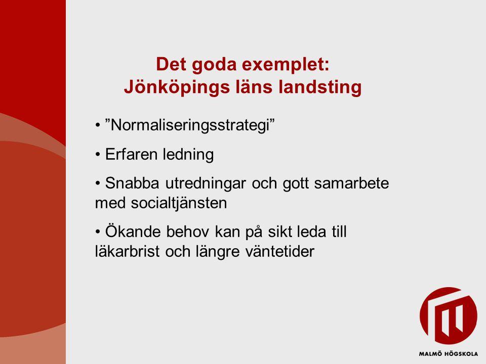 """Det goda exemplet: Jönköpings läns landsting """"Normaliseringsstrategi"""" Erfaren ledning Snabba utredningar och gott samarbete med socialtjänsten Ökande"""