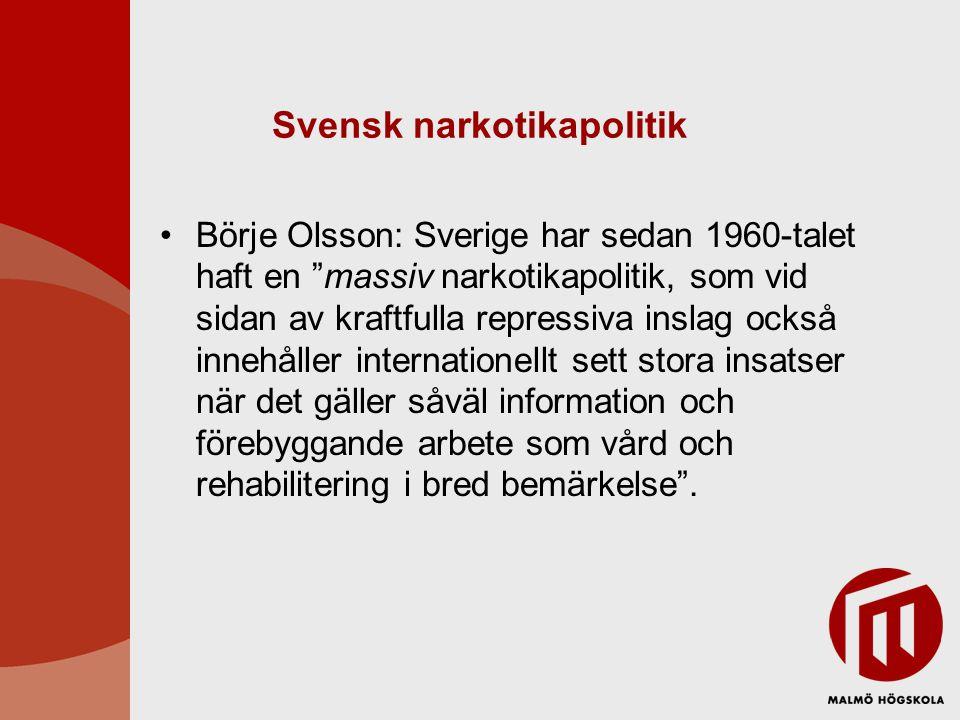 """Svensk narkotikapolitik Börje Olsson: Sverige har sedan 1960-talet haft en """"massiv narkotikapolitik, som vid sidan av kraftfulla repressiva inslag ock"""