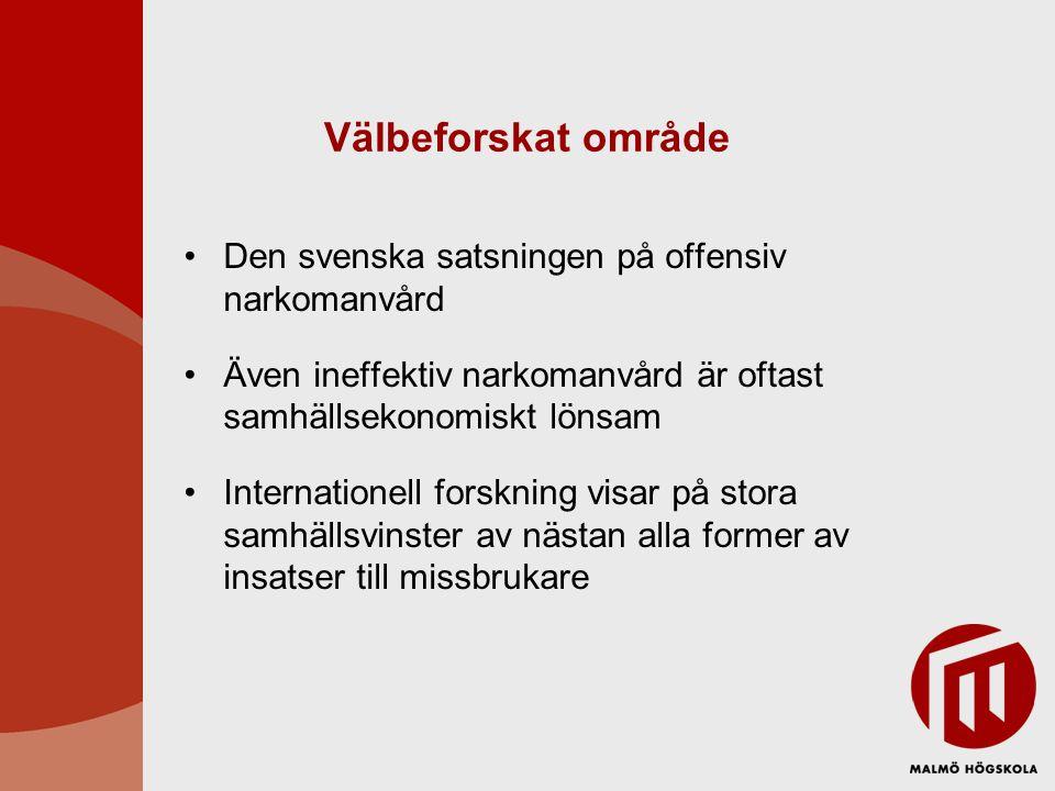 Välbeforskat område Den svenska satsningen på offensiv narkomanvård Även ineffektiv narkomanvård är oftast samhällsekonomiskt lönsam Internationell fo