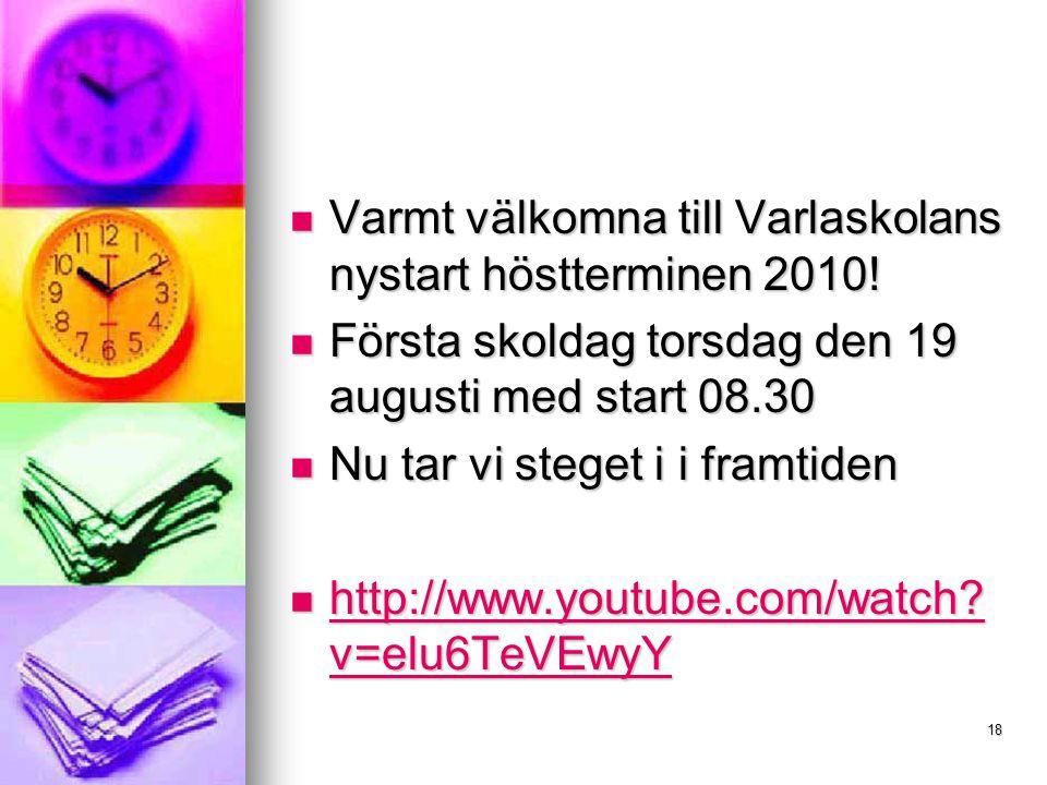 18 Varmt välkomna till Varlaskolans nystart höstterminen 2010! Varmt välkomna till Varlaskolans nystart höstterminen 2010! Första skoldag torsdag den