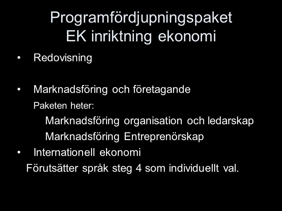 Programfördjupningspaket EK inriktning ekonomi Redovisning Marknadsföring och företagande Paketen heter: Marknadsföring organisation och ledarskap Mar