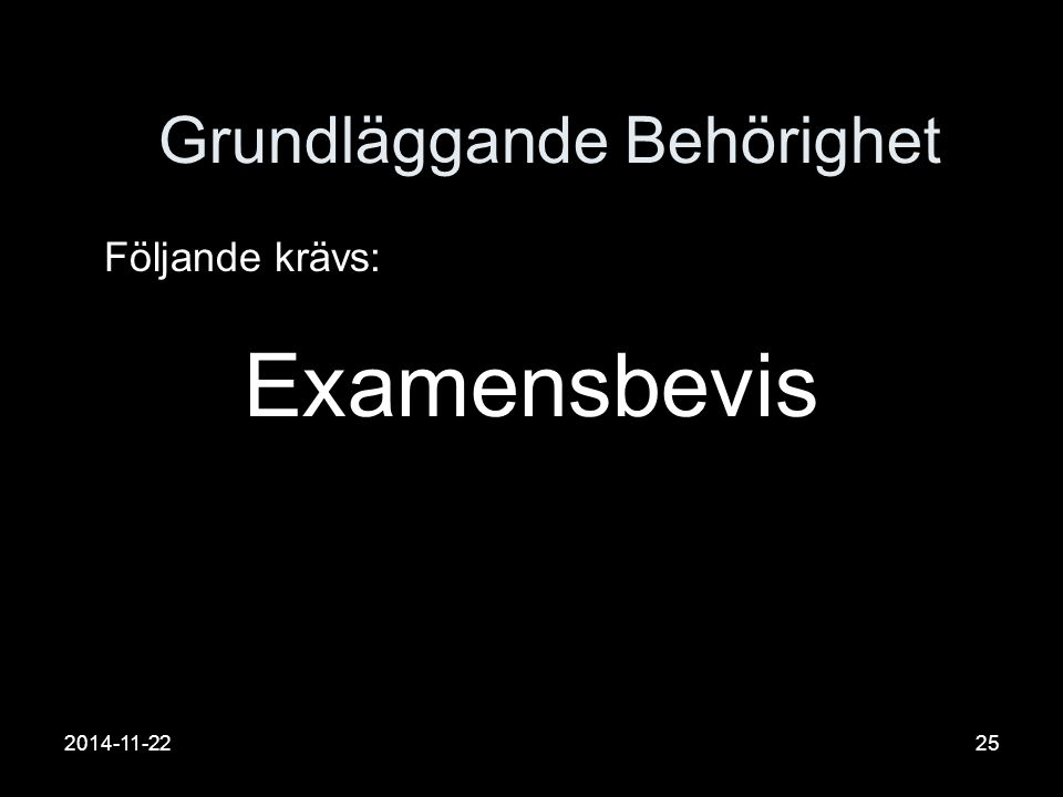 2014-11-2225 Grundläggande Behörighet Följande krävs: Examensbevis