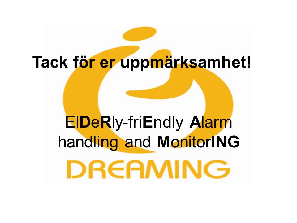 ElDeRly-friEndly Alarm handling and MonitorING Tack för er uppmärksamhet!