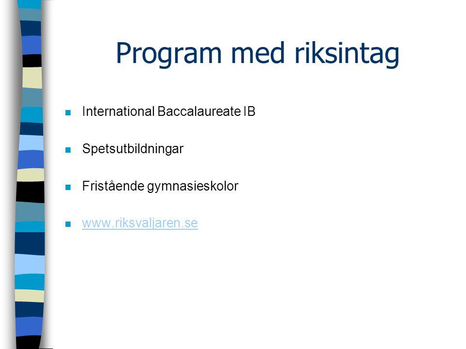 Program med riksintag n International Baccalaureate IB n Spetsutbildningar n Fristående gymnasieskolor n www.riksvaljaren.se www.riksvaljaren.se