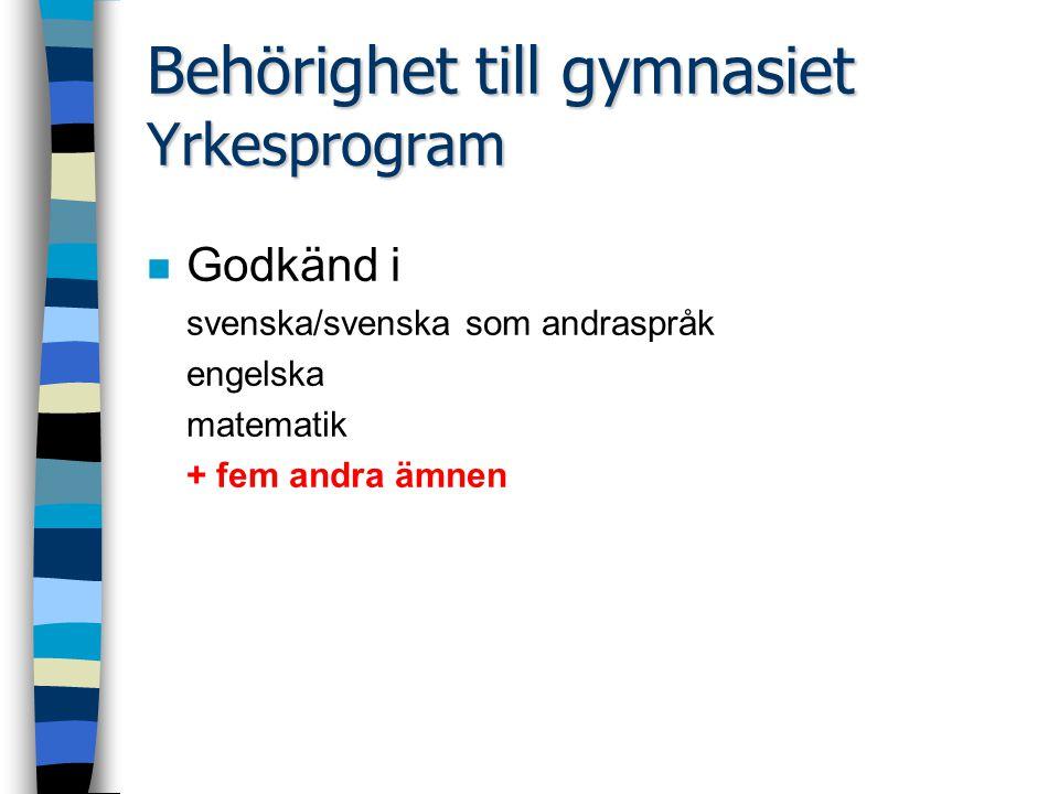 Behörighet till gymnasiet Yrkesprogram n Godkänd i svenska/svenska som andraspråk engelska matematik + fem andra ämnen