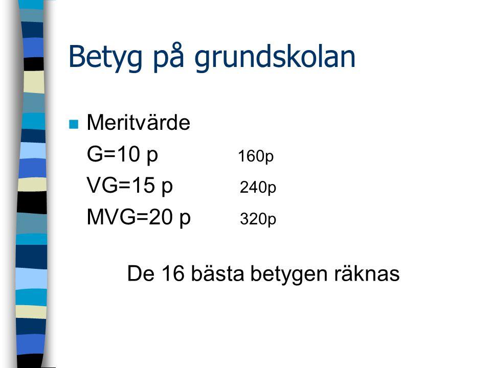 Betyg på grundskolan n Meritvärde G=10 p 160p VG=15 p 240p MVG=20 p 320p De 16 bästa betygen räknas