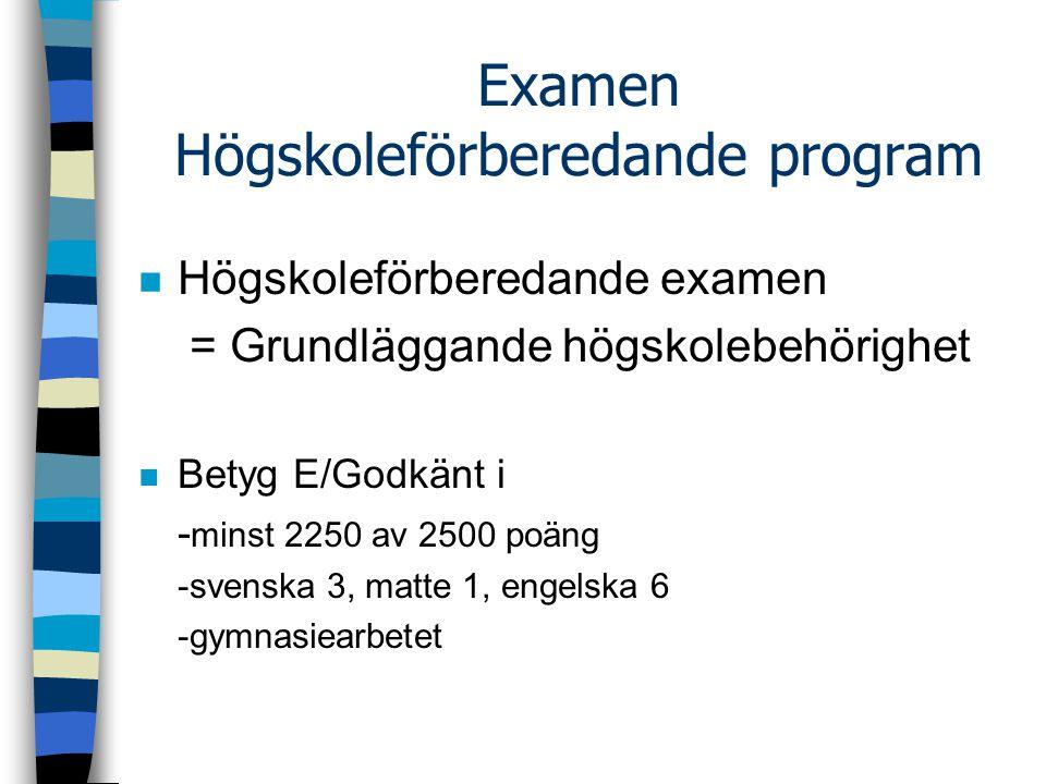 Examen Högskoleförberedande program n Högskoleförberedande examen = Grundläggande högskolebehörighet n Betyg E/Godkänt i - minst 2250 av 2500 poäng -s