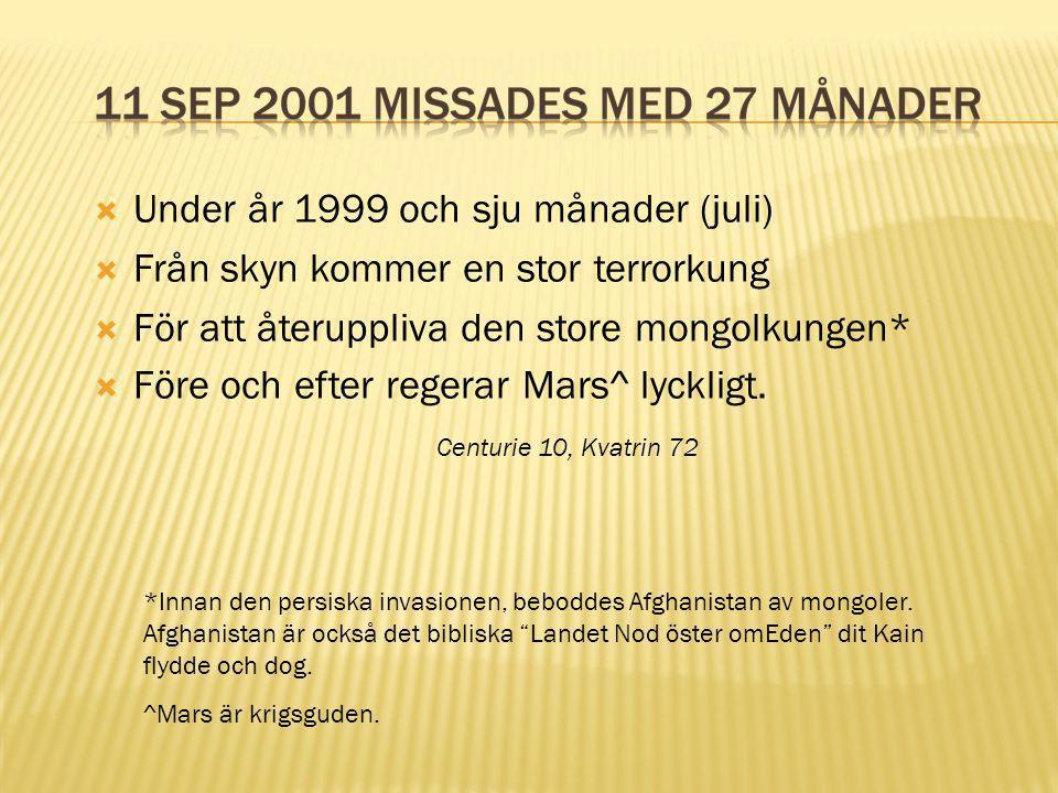  Under år 1999 och sju månader (juli)  Från skyn kommer en stor terrorkung  För att återuppliva den store mongolkungen*  Före och efter regerar Ma
