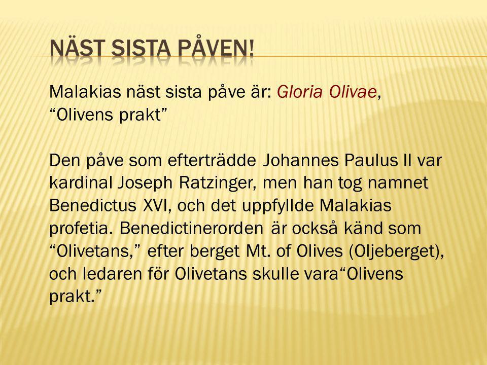 """Malakias näst sista påve är: Gloria Olivae, """"Olivens prakt"""" Den påve som efterträdde Johannes Paulus II var kardinal Joseph Ratzinger, men han tog nam"""