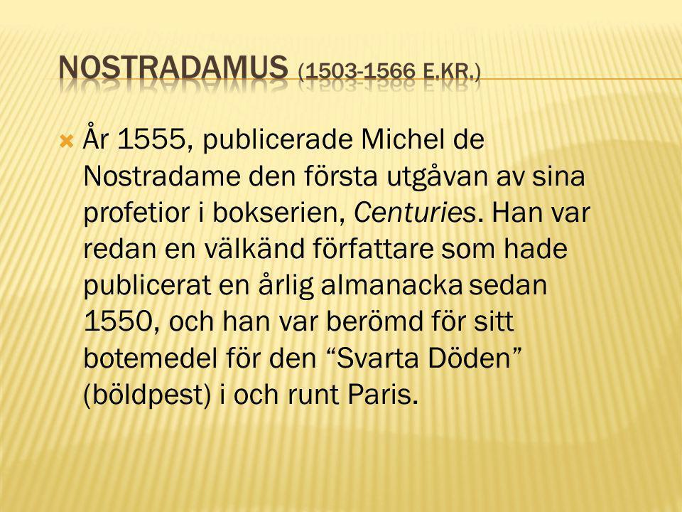  År 1555, publicerade Michel de Nostradame den första utgåvan av sina profetior i bokserien, Centuries. Han var redan en välkänd författare som hade