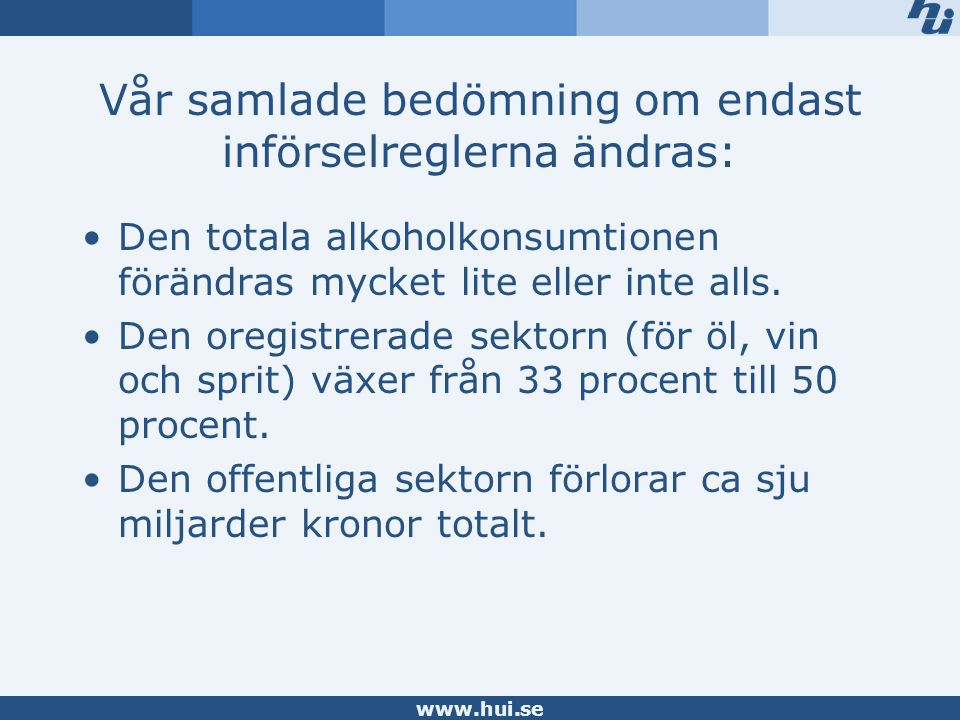 www.hui.se Vår samlade bedömning om endast införselreglerna ändras: Den totala alkoholkonsumtionen förändras mycket lite eller inte alls.