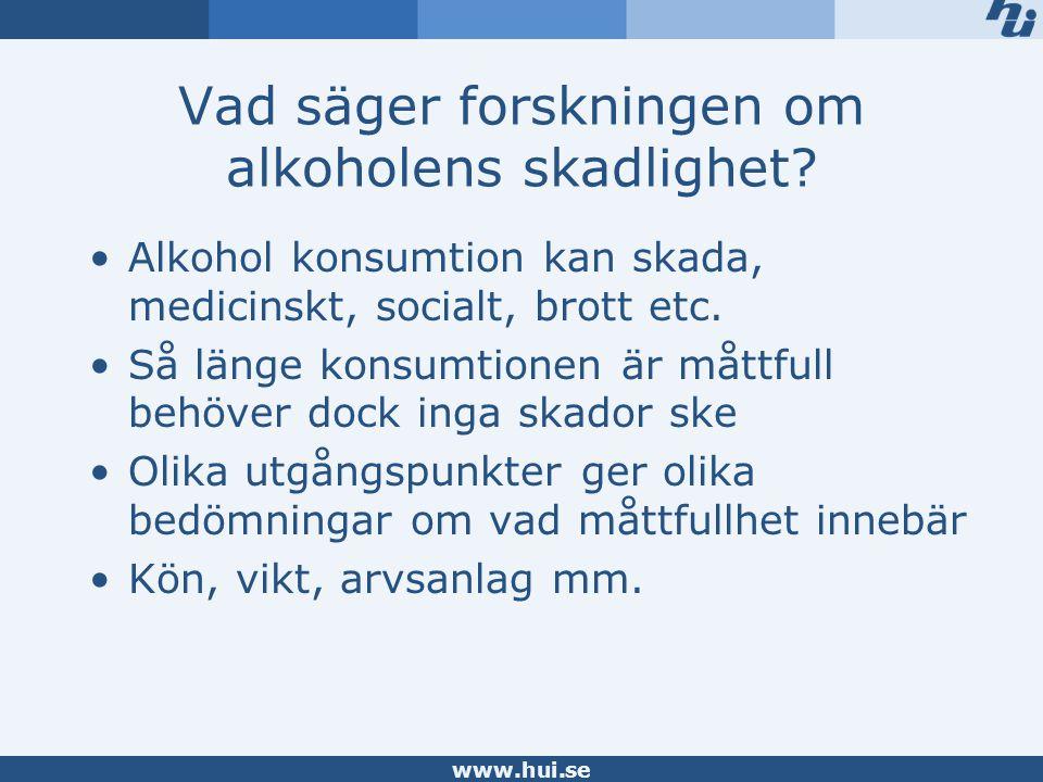 www.hui.se Vad säger forskningen om alkoholens skadlighet.