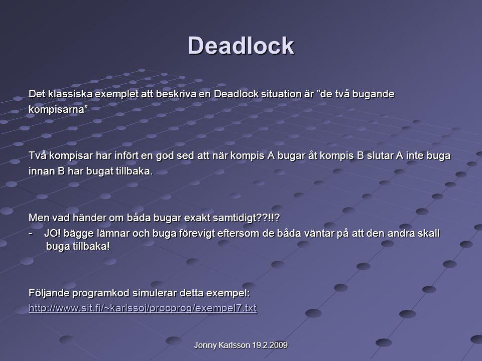 Jonny Karlsson 19.2.2009 Deadlock Det klassiska exemplet att beskriva en Deadlock situation är de två bugande kompisarna Två kompisar har infört en god sed att när kompis A bugar åt kompis B slutar A inte buga innan B har bugat tillbaka.