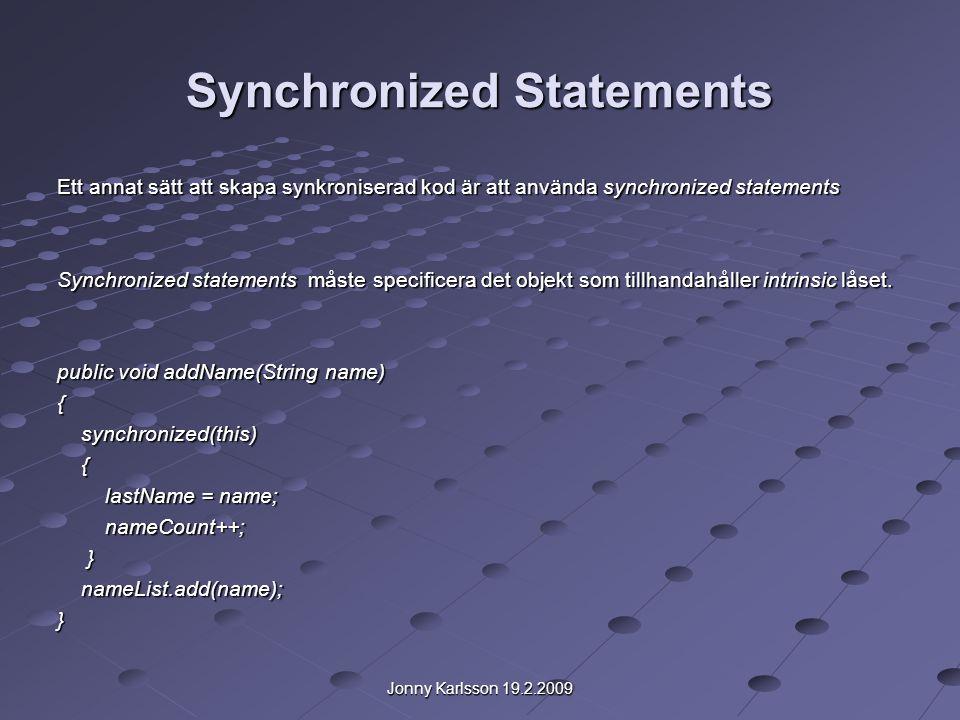 Jonny Karlsson 19.2.2009 Synchronized Statements I exemplet måste addName metoden synkronisera uppdateringar av lastName och nameCount men måste samtidigt undvika synkronisering av anrop av andra objekts metoder.