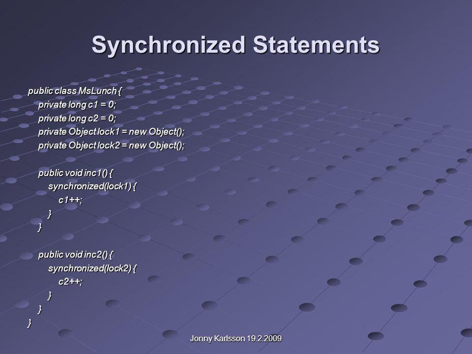 Jonny Karlsson 19.2.2009 Synchronized Statements I exemplet på föregående sida måste åtkomst av två attribut c1 och c2 synkroniseras c1 och c2 används aldrig tillsammans så det finns ingen orsak t.ex.