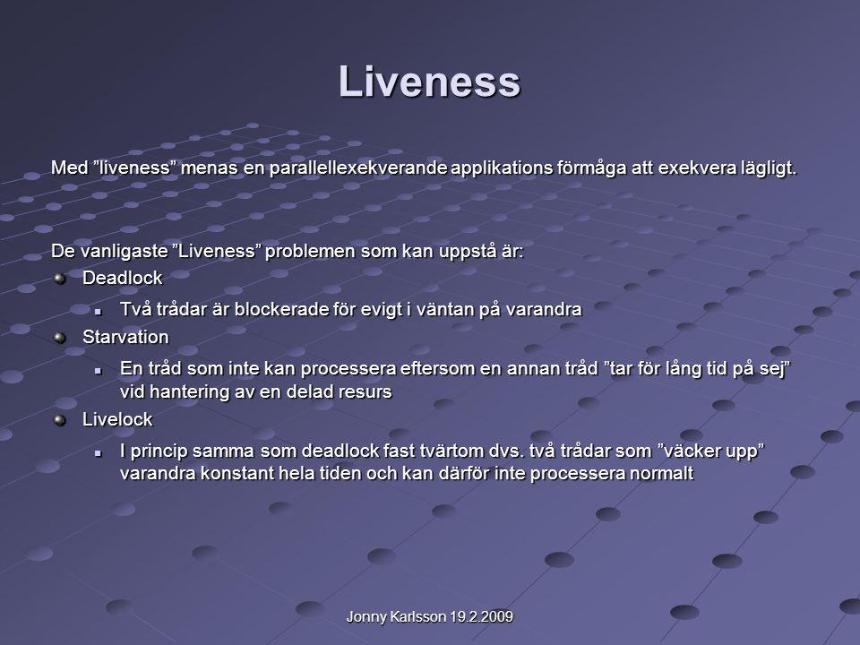 Jonny Karlsson 19.2.2009 Liveness Med liveness menas en parallellexekverande applikations förmåga att exekvera lägligt.