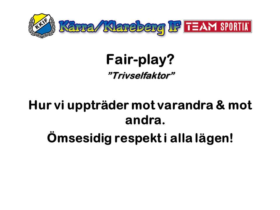 """Fair-play?""""Trivselfaktor"""" Hur vi uppträder mot varandra & mot andra. Ömsesidig respekt i alla lägen!"""