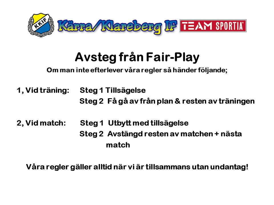 Avsteg från Fair-Play Om man inte efterlever våra regler så händer följande; 1, Vid träning: Steg 1 Tillsägelse Steg 2 Få gå av från plan & resten av
