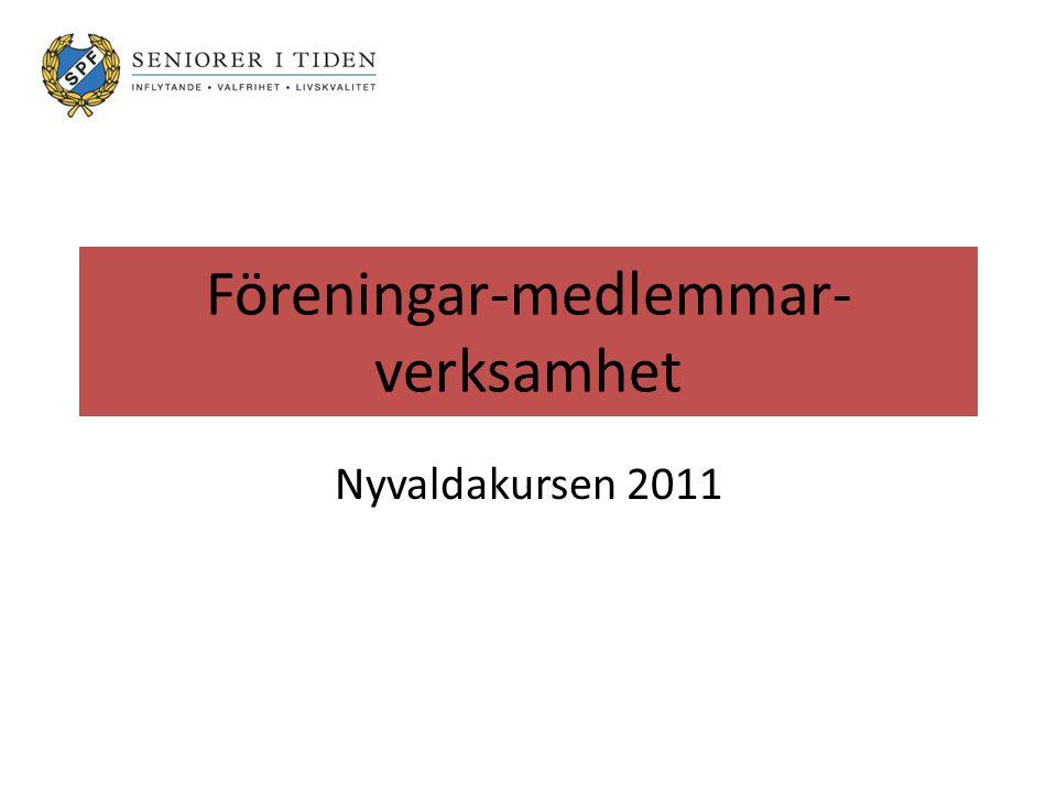 Föreningar-medlemmar- verksamhet Nyvaldakursen 2011