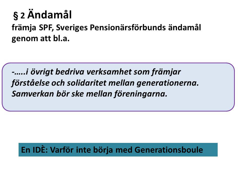 § 2 Ändamål främja SPF, Sveriges Pensionärsförbunds ändamål genom att bl.a. -…..i övrigt bedriva verksamhet som främjar förståelse och solidaritet mel